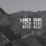 Lower Dens_Twin-Hand Movement